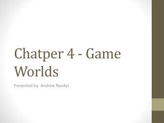 Chatper  4 - Game Worlds