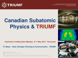 Canadian Subatomic Physics &  TRIUMF