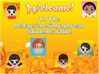 Welcome ! To The Malaysian-Singaporean  Students  Club!