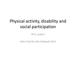 Physical activity ,  disability  and social participation