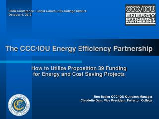 The CCC/IOU Energy Efficiency Partnership How to Utilize Proposition 39 Funding  for Energy and Cost Saving Project s