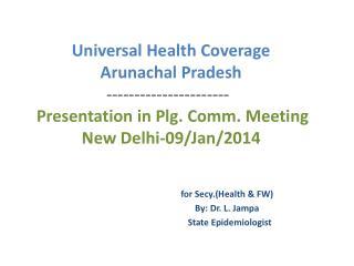 Universal Health Coverage Arunachal Pradesh ----------------------    Presentation in Plg. Comm. Meeting
