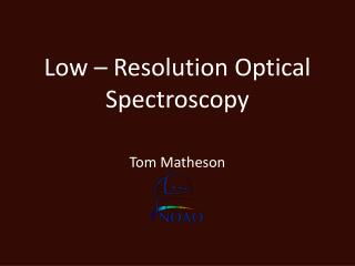 Low – Resolution Optical Spectroscopy