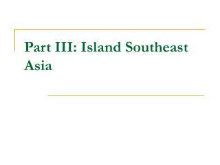 part iii: island southeast asia