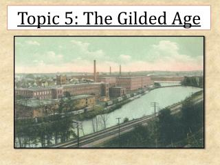 Topic  5:  The Gilded Age