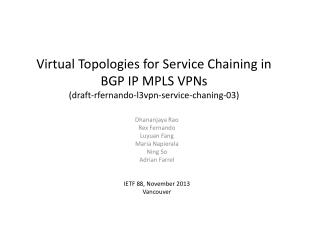 Virtual Topologies for Service Chaining in  BGP  IP MPLS VPNs ( draft-rfernando-l3vpn-service-chaning-03)