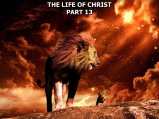 THE LIFE OF CHRIST PART 13