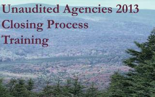 Unaudited Agencies 2013 Closing Process  Training