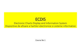 ECDIS Electronic Charts Display and Information System Dispozitive  de  afisare  a  hartilor electronice si sisteme inf