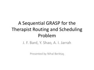 A Sequential GRASP for the Therapist Routing and Scheduling Problem
