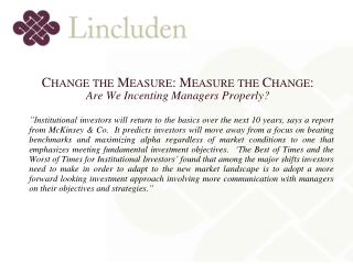 Change the Measure: Measure the Change : Are We Incenting Managers Properly?