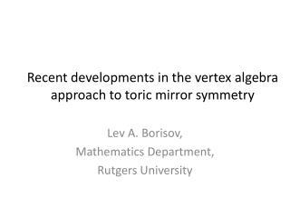 Recent developments in the vertex algebra approach to  toric  mirror symmetry