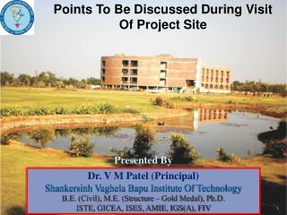 Dr. V M Patel (Principal) Shankersinh Vaghela Bapu Institute Of Technology B.E. (Civil), M.E. (Structure – Gold Medal),