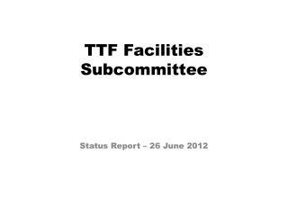 TTF Facilities Subcommittee