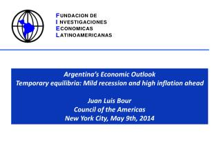 Argentina's Economic Outlook Temporary equilibria: Mild recession and high inflation ahead Juan  Luis Bour Council of t