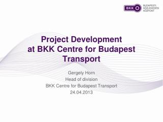 Project Development  at BKK Centre for Budapest Transport