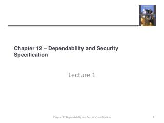 Chapter 12 – Dependability and Security Specification