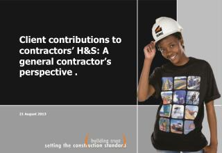 Client  contributions to contractors' H&S: A general contractor's  perspective  . 21 August 2013