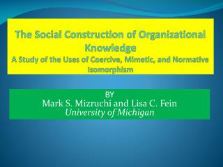 The Social Construction of Organizational Knowledge A Study of the Uses of Coercive, Mimetic, and Normative Isomorphism