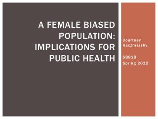 A Female Biased Population: Implications for Public health
