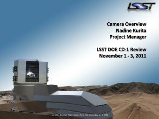 Camera Overview Nadine Kurita Project Manager  LSST DOE CD-1 Review November 1 - 3, 2011