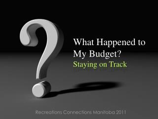 What Happened to  My Budget? Staying on Track