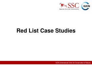 Red List Case Studies