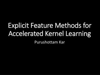 Explicit Feature Methods for Accelerated Kernel Learning