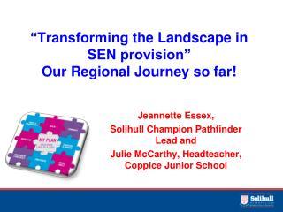 """Transforming  the  Landscape  in  SEN provision"" Our Regional Journey so far!"