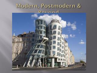 Modern, Postmodern & Beyond