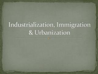 Industrialization, Immigration & Urbanization
