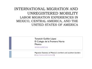 INTERNATIONAL MIGRATION AND UNREGISTERED MOBILITY LABOR MIGRATION EXPERIENCES IN MEXICO, CENTRAL AMERICA, AND THE UNITE