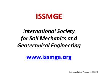 ISSMGE International Society for Soil Mechanics and Geotechnical Engineering www.issmge.org