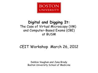 Digital and Digging It: The Case of Virtual Microscopy (VM)   and Computer-Based Exams (CBE) at BUSM