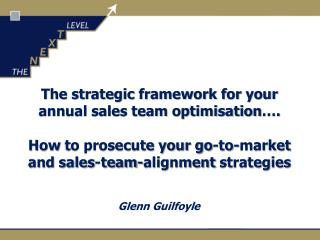 The strategic framework for your annual sales team optimisation ….  How  to prosecute your go-to-market and sales-team-