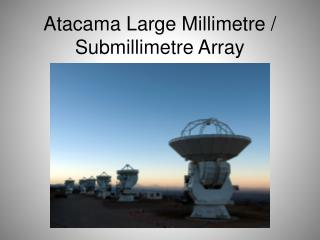 Atacama Large Millimetre /  Submillimetre  Array