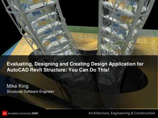 Evaluating, Designing and Creating Design Application for AutoCAD  Revit  Structure: You Can Do This!