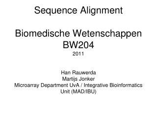 Sequence Alignment Biomedische Wetenschappen BW204 2011 Han Rauwerda Martijs Jonker Microarray Department UvA / Integra
