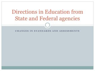Directions in Education from State and Federal agencies