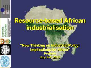 "Resource-based African industrialisation ""New Thinking on Industrial Policy: Implications for Africa "" Pretoria July 3-"