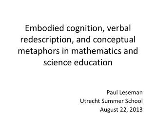 Embodied cognition, verbal  redescription , and conceptual metaphors in mathematics and science education