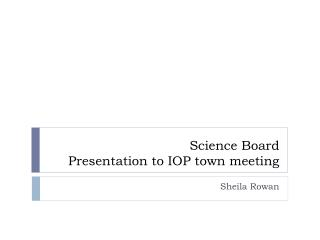 Science Board  Presentation to IOP town meeting