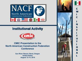 Institutional Activity CMIC  Presentation to the North American  Construction Federation Conference Sun River  Resort-