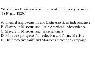 Which pair of issues aroused the most controversy between  1819 and 1820? A. Internal improvements and Latin American i
