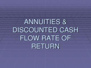 ANNUITIES & DISCOUNTED CASH FLOW RATE OF RETURN