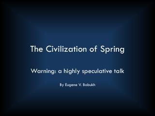 The Civilization of Spring