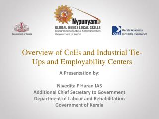 A Presentation by: Nivedita P Haran IAS Additional Chief Secretary to Government Department of Labour and Rehabilitatio