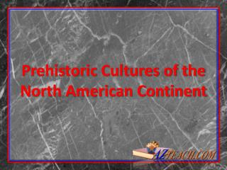 Prehistoric Cultures of the North American Continent