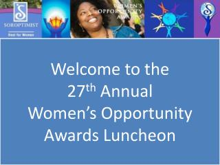Welcome to the  27 th  Annual  Women's Opportunity Awards Luncheon