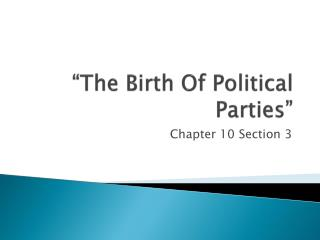 """The Birth Of Political Parties"""